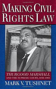 MAKING CIVIL RIGHTS LAW by Mark V. Tushnet