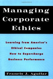 MANAGING CORPORATE ETHICS by Francis J. Aguilar