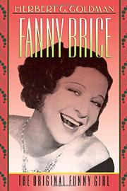FANNY BRICE: The Original Funny Girl by Herbert G. Goldman