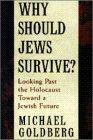 WHY SHOULD JEWS SURVIVE? by Michael Goldberg