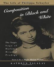 COMPOSITION IN BLACK AND WHITE: The Life of Philippa Schuyler by Kathryn Talalay
