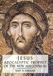 JESUS, APOCALYPIC PROPHET OF THE NEW MILLENNIUM by Bart Ehrman