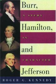 BURR, HAMILTON AND JEFFERSON by Roger G. Kennedy