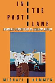IN THE PAST LANE: Historical Perspectives on American Culture by Michael Kammen