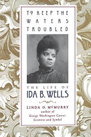 TO KEEP THE WATERS TROUBLED: The Life of Ida B. Wells by Linda O. McMurry