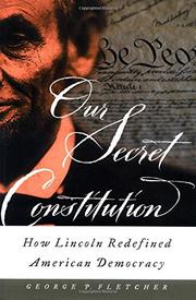 OUR SECRET CONSTITUTION by George P. Fletcher