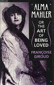 ALMA MAHLER OR THE ART OF BEING LOVED by Francoise Giroud