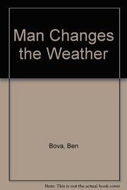 MAN CHANGES THE WEATHER by Ben Bova