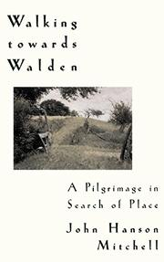 WALKING TOWARDS WALDEN: A Pilgrimage in Search of Place by John Hanson Mitchell