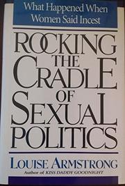ROCKING THE CRADLE OF SEXUAL POLITICS by Louise Armstrong