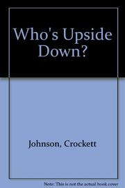 WHO'S UPSIDE DOWN? by Crockett Johnson