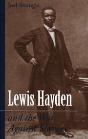 LEWIS HAYDEN AND THE WAR AGAINST SLAVERY by Joel Strangis