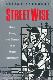 STREETWISE: Race, Class, and Change in an Urban Community by Elijah Anderson