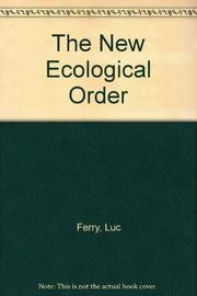 THE NEW ECOLOGICAL ORDER by Luc Ferry