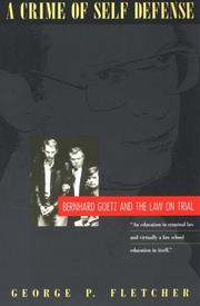 A CRIME OF SELF-DEFENSE: Bernhard Goetz and the Law on Trial by George P. Fletcher