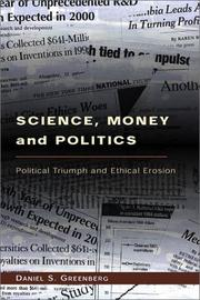 SCIENCE, MONEY AND POLITICS by Daniel S. Greenberg