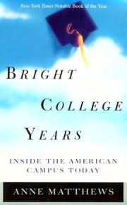 BRIGHT COLLEGE YEARS: Inside the American Campus Today by Anne Matthews