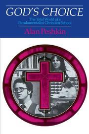 GOD'S CHOICE: The Total World of a Fundamentalist Christian School by Alan Peshkin