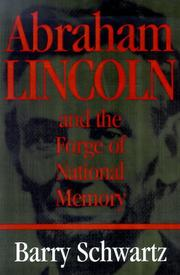 ABRAHAM LINCOLN AND THE FORGE OF NATIONAL MEMORY by Barry Schwartz