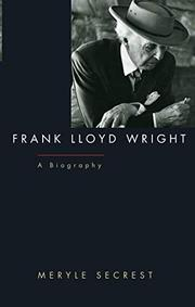 FRANK LLOYD WRIGHT: A Biography by Meryle Secrest