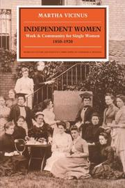 INDEPENDENT WOMEN: Work and Community for Single Women, 1850-1920 by Martha Vicinus
