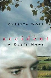 ACCIDENT: A Day's News by Christa Wolf