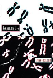 REFIGURING LIFE: Metaphors of Twentieth Century Biology by Evelyn Fox Keller
