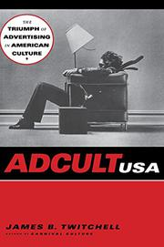ADCULT USA: The Triumph of Advertising in American Culture by James B. Twitchell