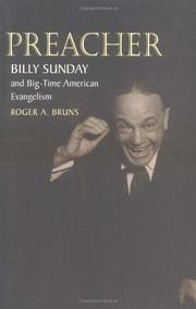 PREACHER: Billy Sunday and Big-Time American Evangelism by Roger A. Bruns