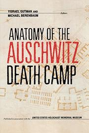 ANATOMY OF THE AUSCHWITZ DEATH CAMP by Yisrael & Michael Berenbaum -- Eds. Gutman
