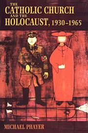 """""""THE CATHOLIC CHURCH AND THE HOLOCAUST, 1930-1965"""" by Michael Phayer"""