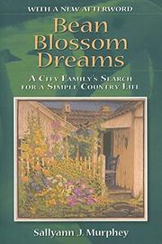BEAN BLOSSOM DREAMS: A City Family's Search for a Simple Country Life by Sallyann J. Murphey