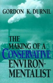 THE MAKING OF A CONSERVATIVE ENVIRONMENTALIST by Gordon K. Durnil