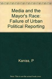THE MEDIA AND THE MAYOR'S RACE by Phyllis Kaniss