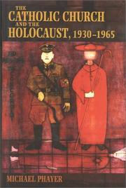THE CATHOLIC CHURCH AND THE HOLOCAUST, 1930-1965 by Michael Phayer