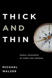THICK AND THIN: Moral Argument at Home and Abroad by Michael Walzer