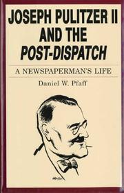 JOSEPH PULITZER II AND THE POST-DISPATCH by Daniel W. Pfaff