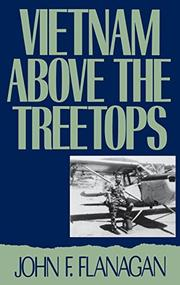 VIETNAM ABOVE THE TREETOPS by John F. Flanagan