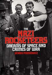 THE NAZI ROCKETEERS: Dreams of Space and Crimes of War by Dennis Piszkiewicz