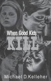 WHEN GOOD KIDS KILL by Michael D. Kelleher