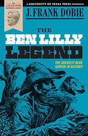 THE BEN LILLY LEGEND by J. Frank Dobie