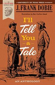 I'LL TELL YOU A TALE by J. Frank selected by Isabel Gaddis Dobie