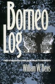 BORNEO LOG: The Struggle for Sarawak's Forests by William W. Bevis