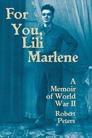 """FOR YOU, LILI MARLENE: A Memoir of World War II"" by Robert Peters"