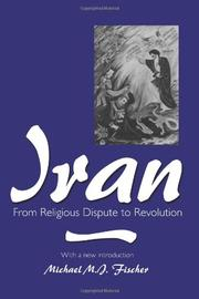 IRAN: From Religious Dispute to Revolution by Michael M. J. Fischer