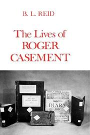 THE LIVES OF ROGER CASEMENT by B. L. Reid