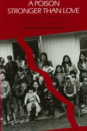 A POISON STRONGER THAN LOVE: The Destruction of an Ojibwa Community by Anastasia M. Shkilnyk