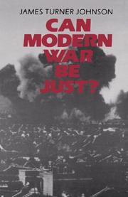CAN MODERN WAR BE JUST? by James Turner Johnson
