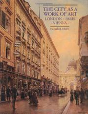 THE CITY AS A WORK OF ART: London, Paris, Vienna by Donald J. Olsen
