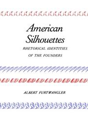 AMERICAN SILHOUETTES: Rhetorical Identities Of the Founders by Albert Furtwangler